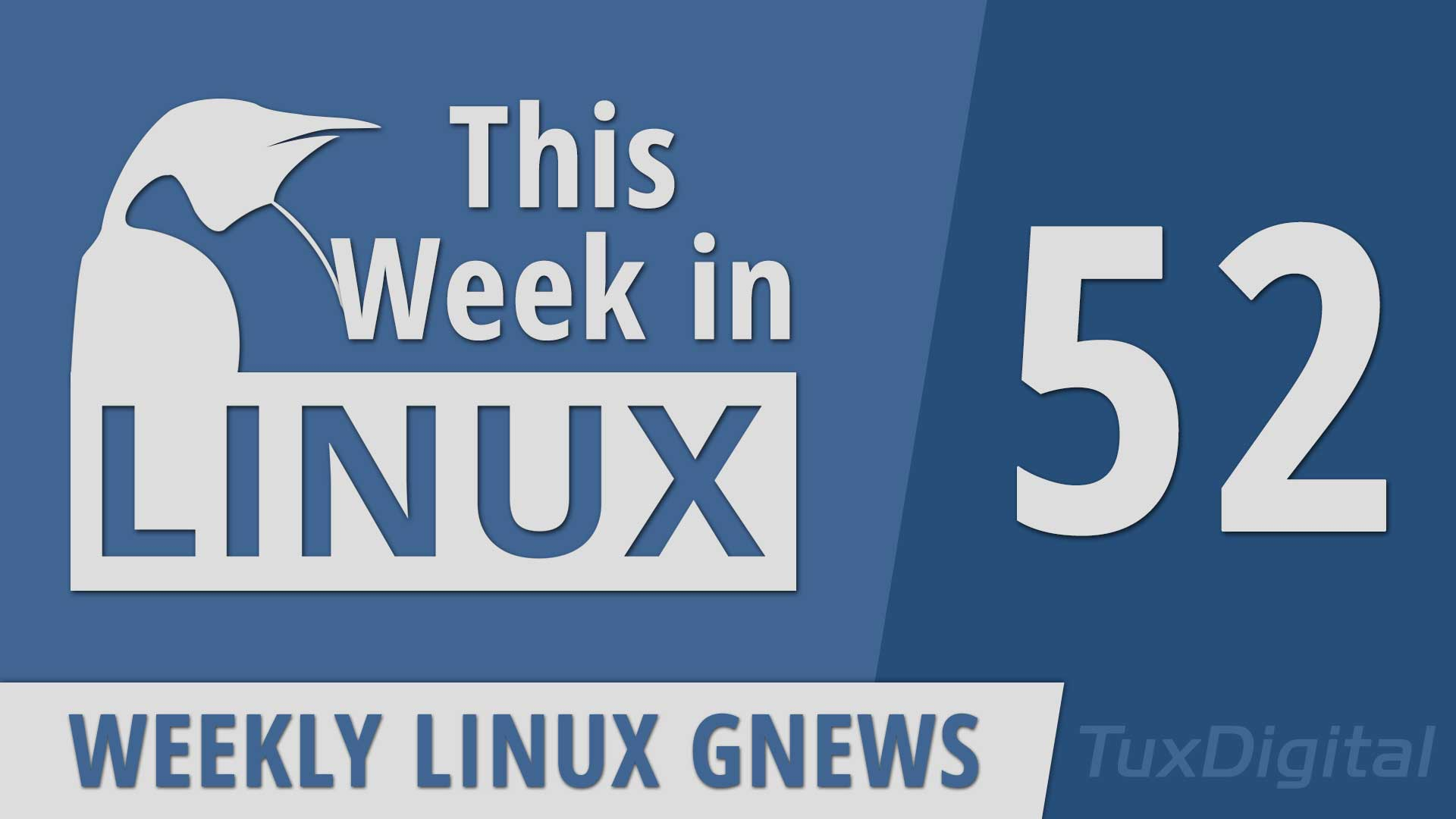 Episode 52   This Week in Linux – TuxDigital