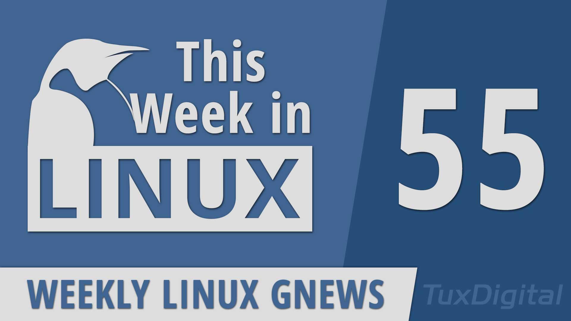 Episode 55 | This Week in Linux – TuxDigital