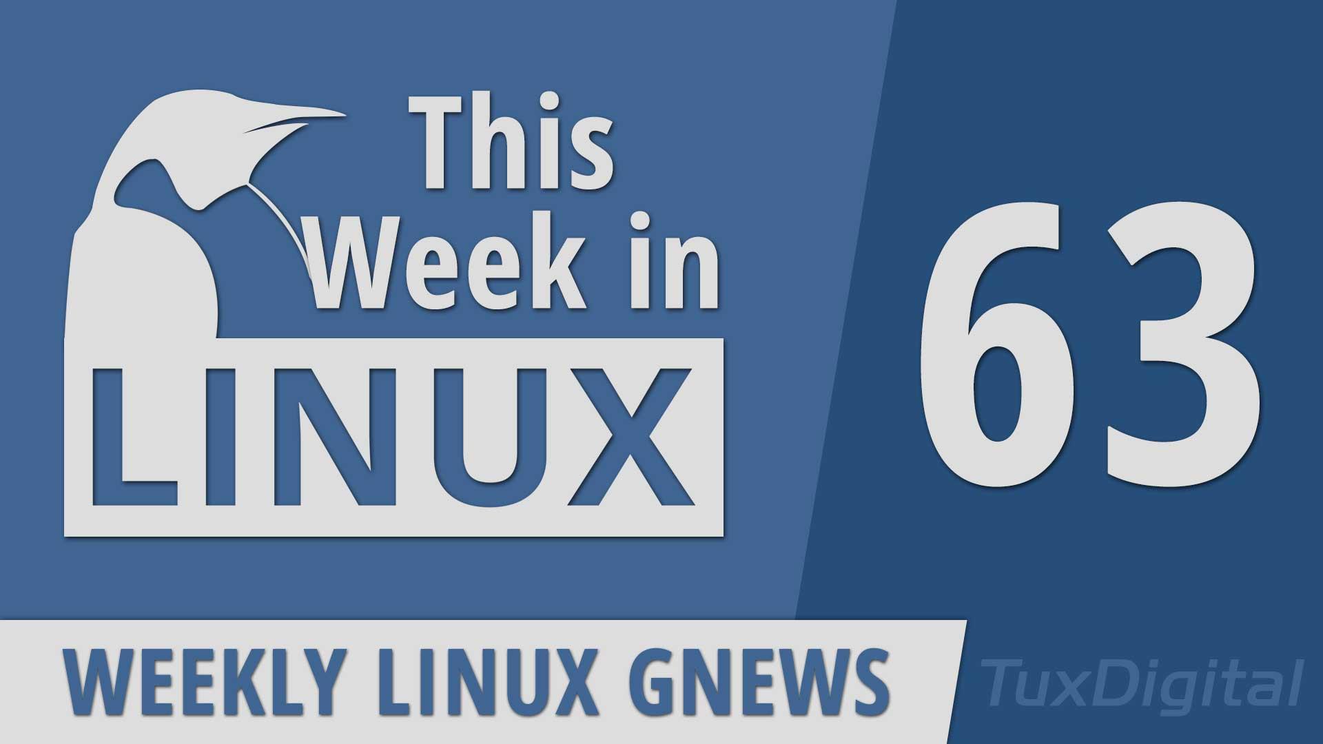 Episode 63 | This Week in Linux – TuxDigital